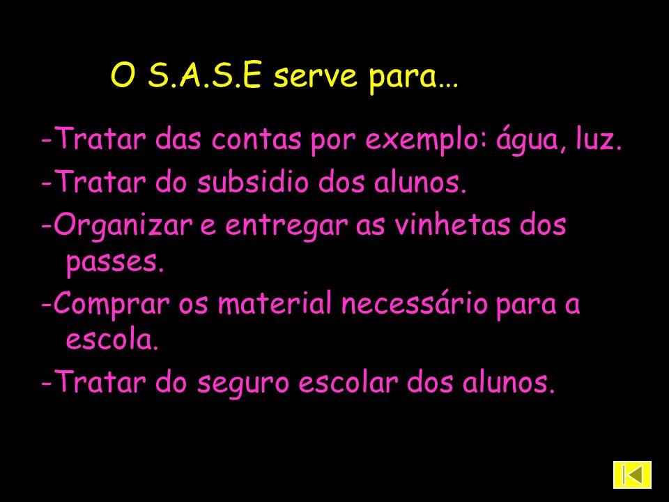O S.A.S.E serve para… -Tratar das contas por exemplo: água, luz.