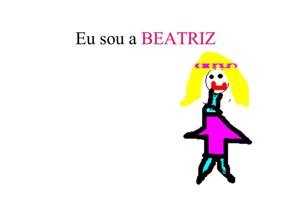 Eu sou a BEATRIZ