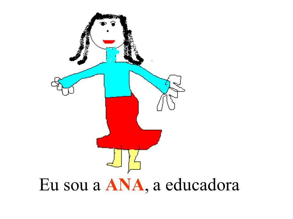 Eu sou a ANA, a educadora