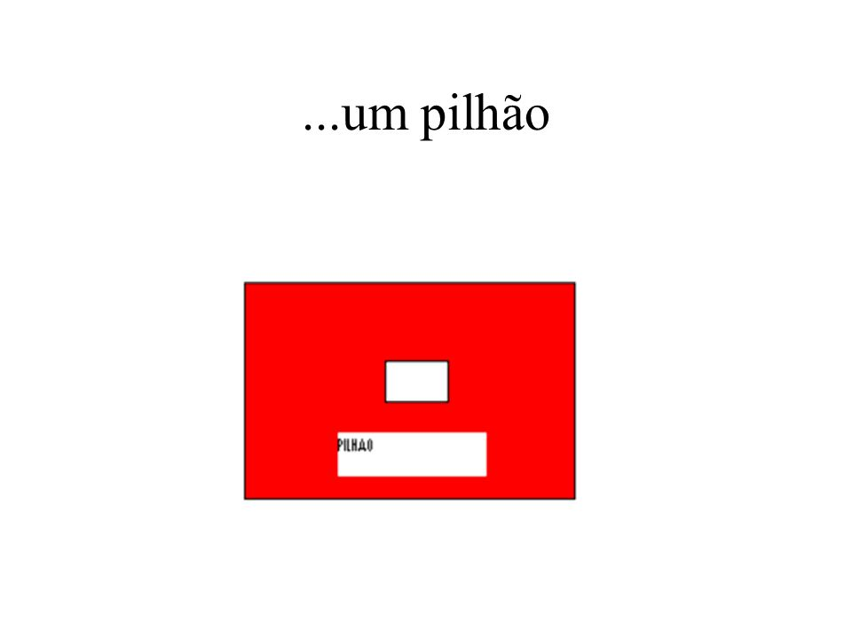 ...um pilhão