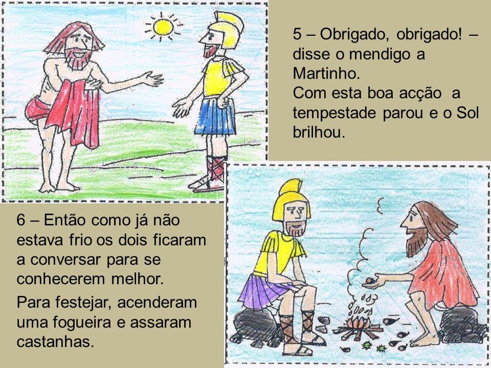 5 – Obrigado, obrigado. – disse o mendigo a Martinho