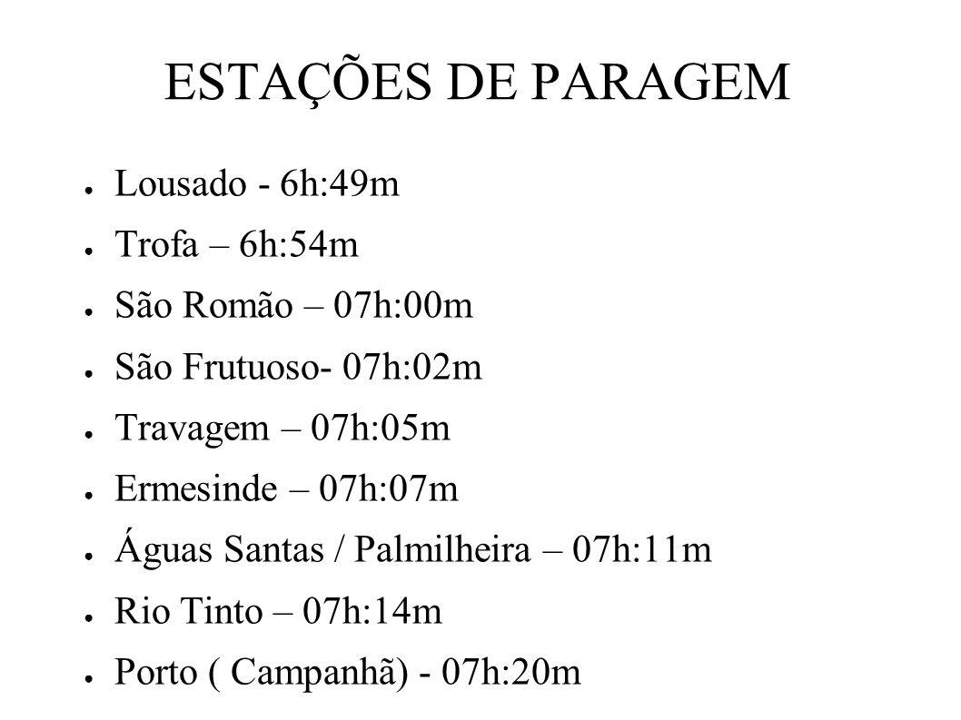 ESTAÇÕES DE PARAGEM Lousado - 6h:49m Trofa – 6h:54m