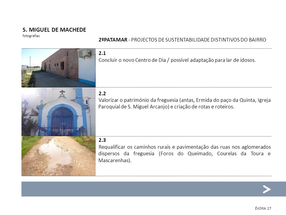 S. MIGUEL DE MACHEDE fotografias. 2ºPATAMAR - PROJECTOS DE SUSTENTABILIDADE DISTINTIVOS DO BAIRRO.