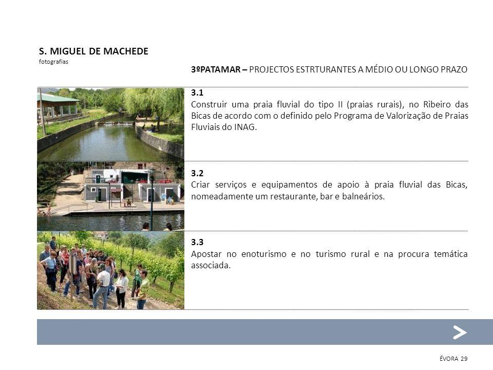 S. MIGUEL DE MACHEDE fotografias. 3ºPATAMAR – PROJECTOS ESTRTURANTES A MÉDIO OU LONGO PRAZO. 3.1.