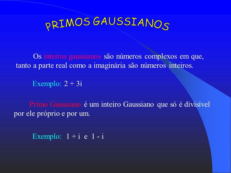 PRIMOS GAUSSIANOSOs inteiros gaussianos são números complexos em que, tanto a parte real como a imaginária são números inteiros.