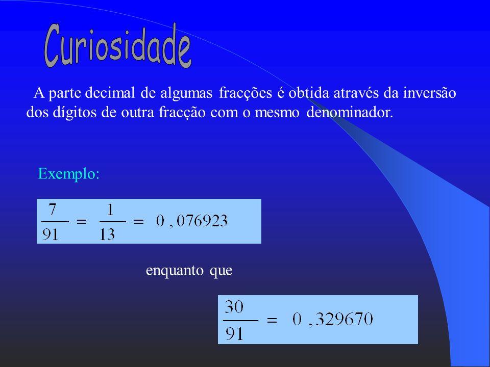 Curiosidade A parte decimal de algumas fracções é obtida através da inversão dos dígitos de outra fracção com o mesmo denominador.