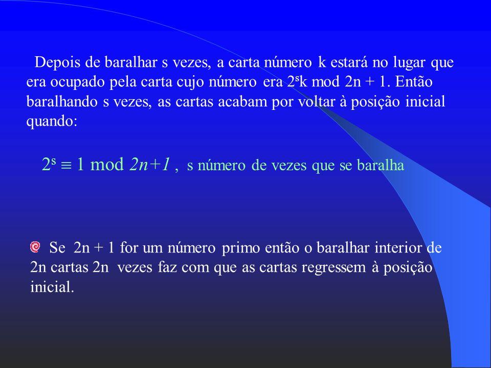 2s  1 mod 2n+1 , s número de vezes que se baralha