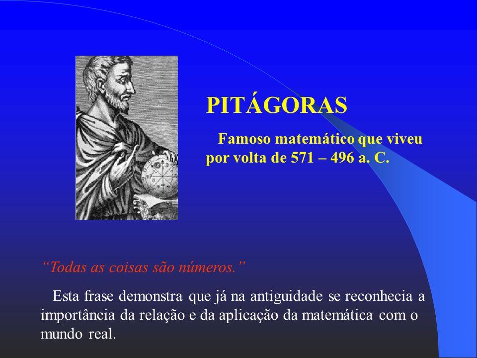 PITÁGORAS Famoso matemático que viveu por volta de 571 – 496 a. C.