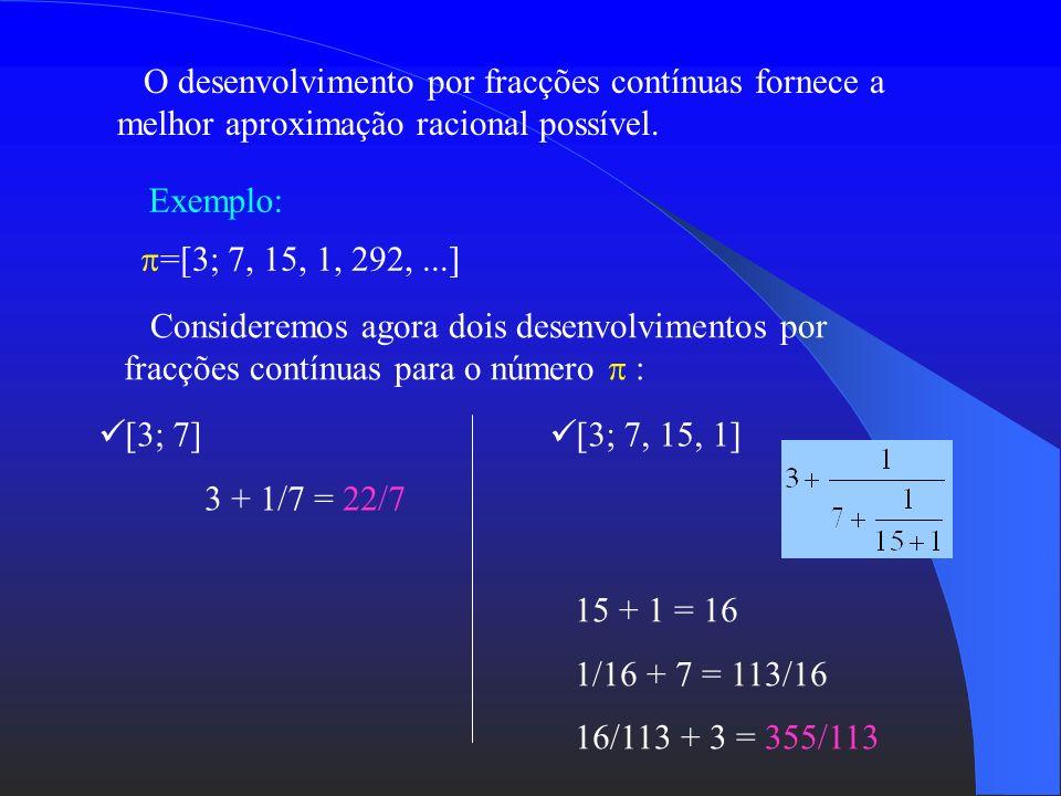 O desenvolvimento por fracções contínuas fornece a melhor aproximação racional possível.