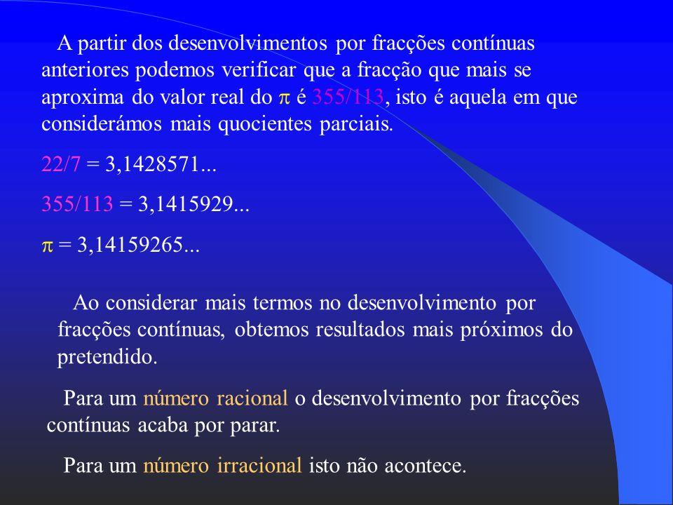 A partir dos desenvolvimentos por fracções contínuas anteriores podemos verificar que a fracção que mais se aproxima do valor real do  é 355/113, isto é aquela em que considerámos mais quocientes parciais.