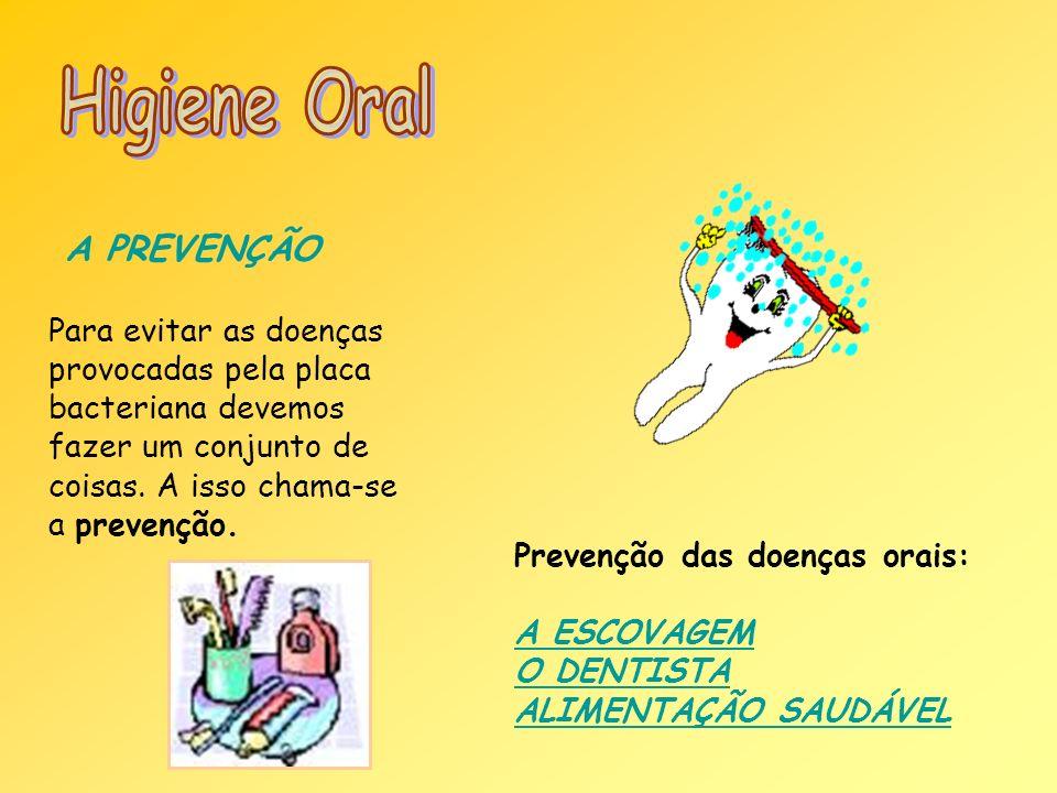 Higiene Oral A PREVENÇÃO Para evitar as doenças provocadas pela placa