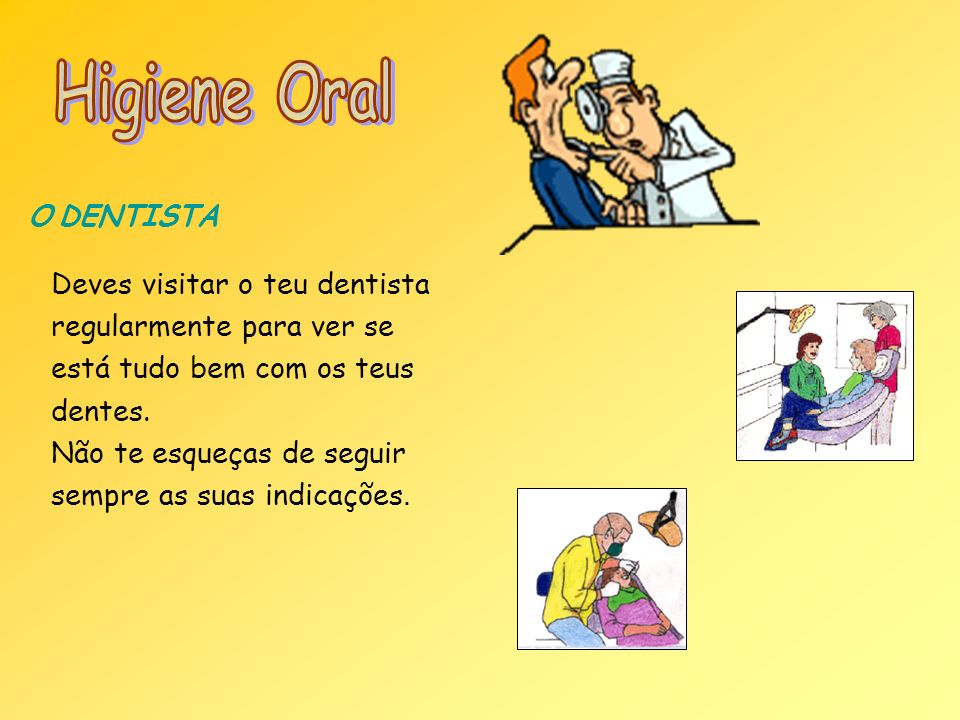 Higiene Oral O DENTISTA Deves visitar o teu dentista