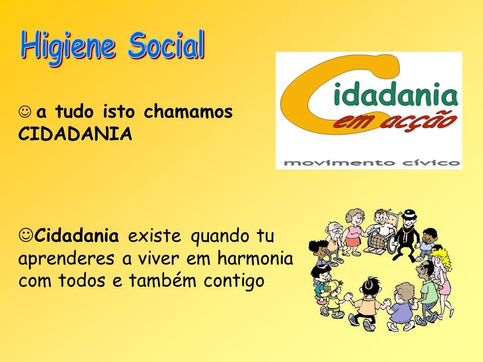 Higiene Social a tudo isto chamamos CIDADANIA.