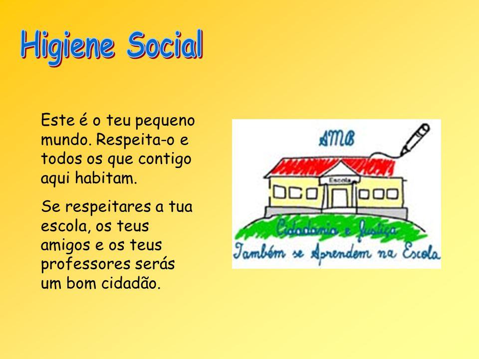 Higiene Social Este é o teu pequeno mundo. Respeita-o e todos os que contigo aqui habitam.