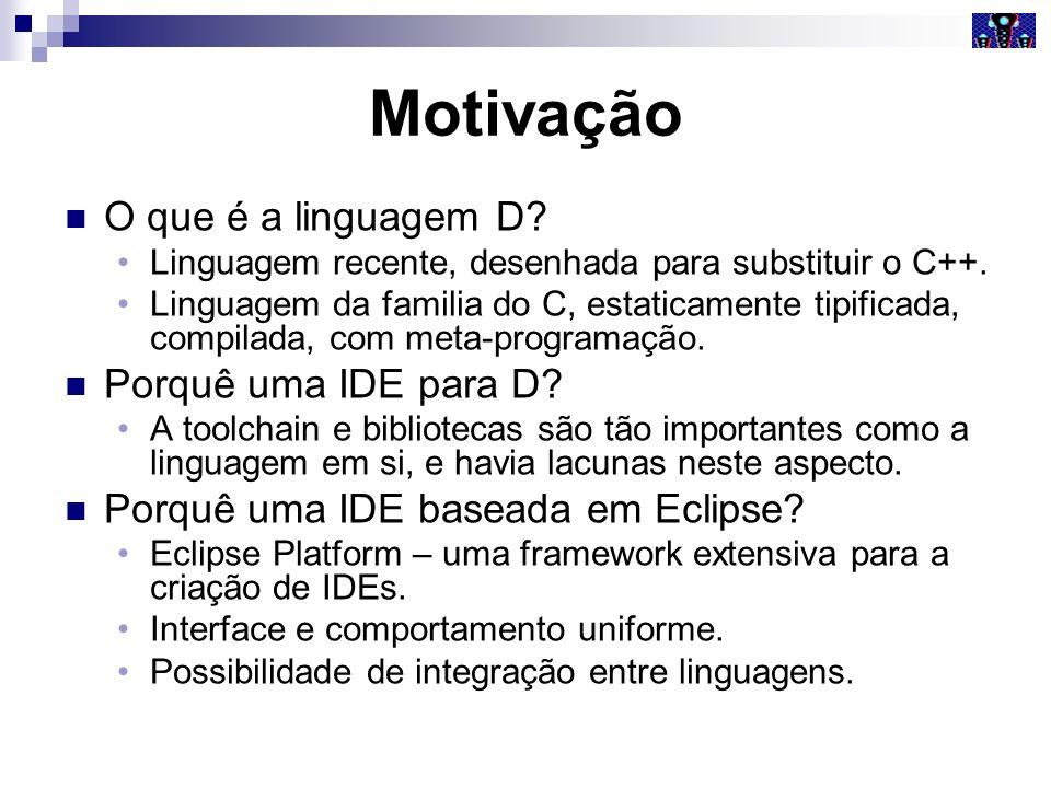 Motivação O que é a linguagem D Porquê uma IDE para D