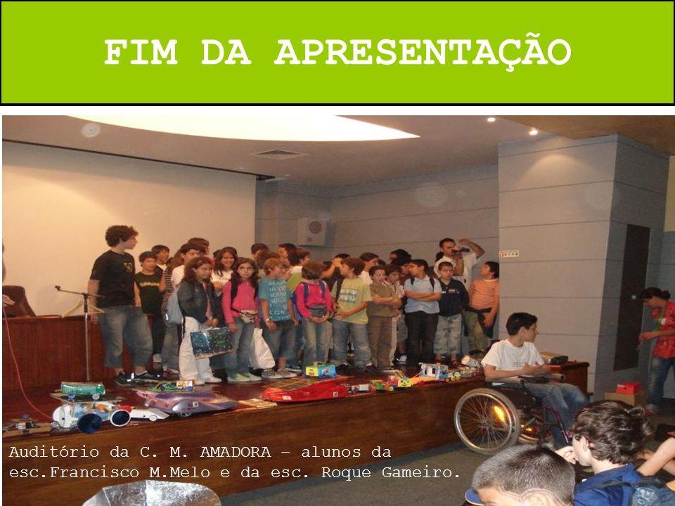 FIM DA APRESENTAÇÃO Auditório da C. M. AMADORA – alunos da esc.Francisco M.Melo e da esc.