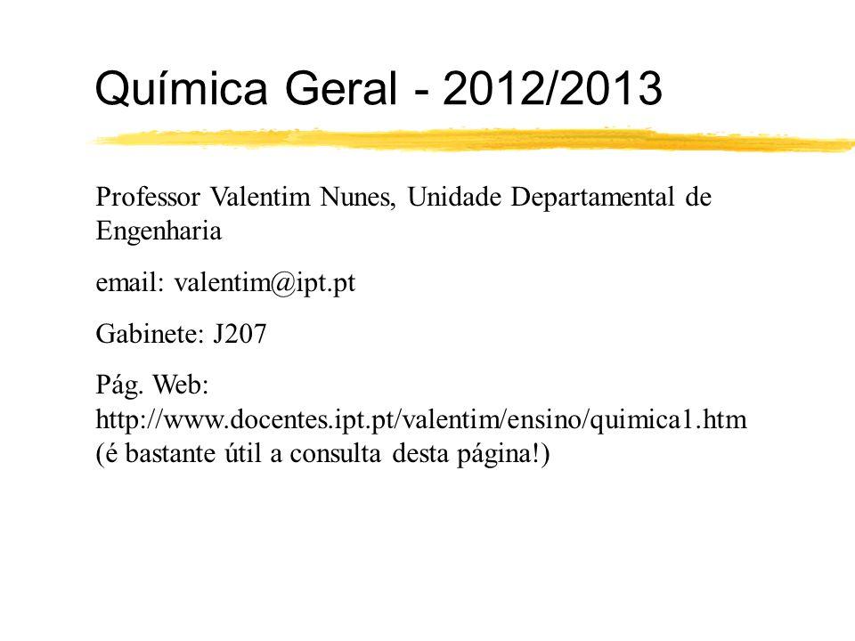 Química Geral - 2012/2013 Professor Valentim Nunes, Unidade Departamental de Engenharia. email: valentim@ipt.pt.
