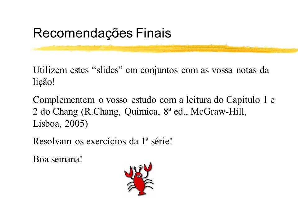 Recomendações Finais Utilizem estes slides em conjuntos com as vossa notas da lição!