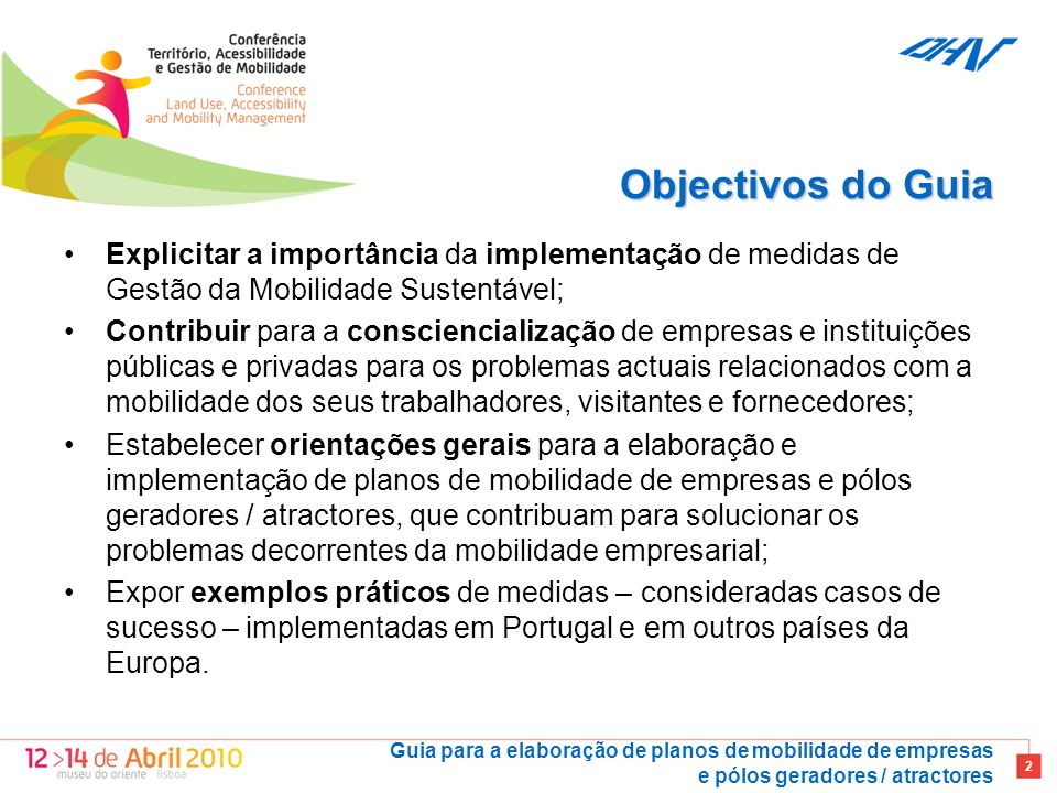 Objectivos do Guia Explicitar a importância da implementação de medidas de Gestão da Mobilidade Sustentável;