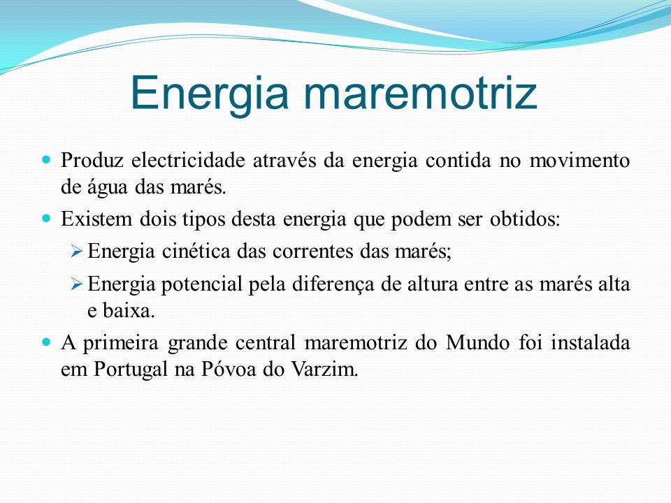 Energia maremotrizProduz electricidade através da energia contida no movimento de água das marés.