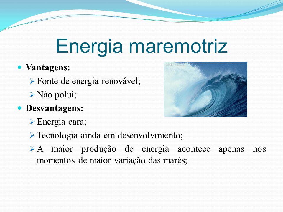 Energia maremotriz Vantagens: Fonte de energia renovável; Não polui;