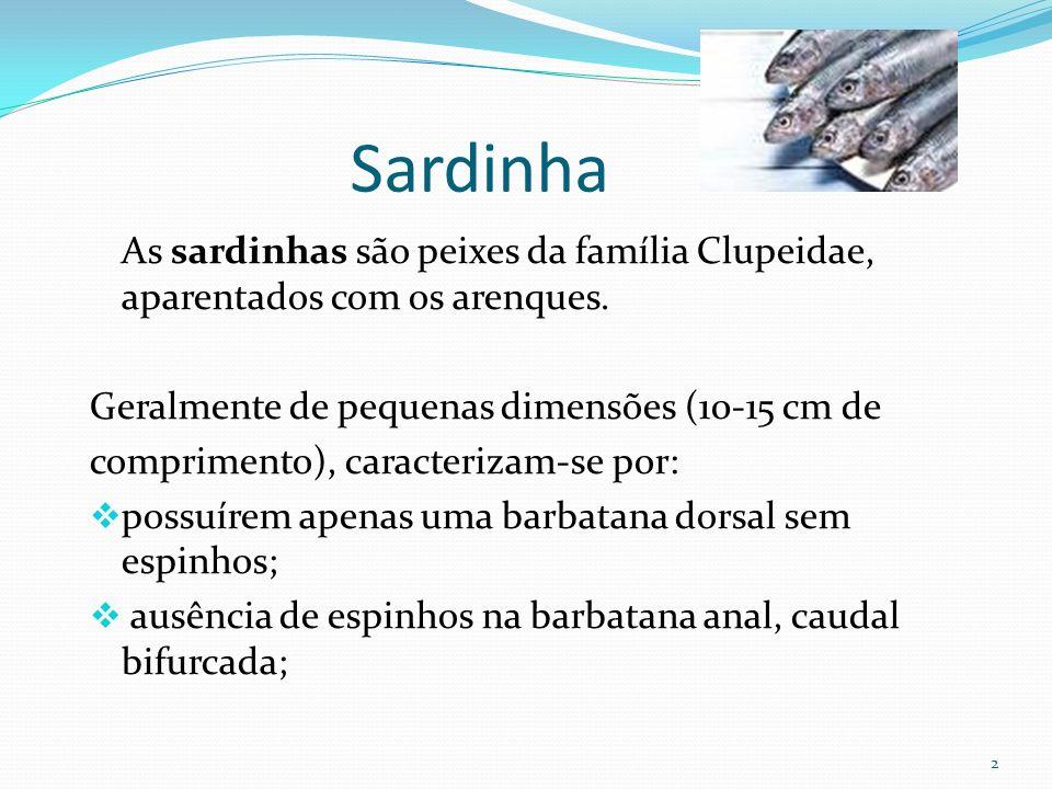 Sardinha As sardinhas são peixes da família Clupeidae, aparentados com os arenques. Geralmente de pequenas dimensões (10-15 cm de.