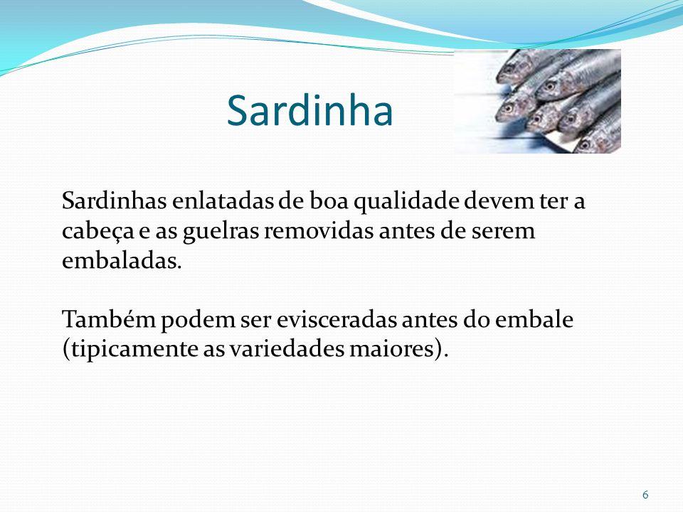 Sardinha Sardinhas enlatadas de boa qualidade devem ter a cabeça e as guelras removidas antes de serem embaladas.