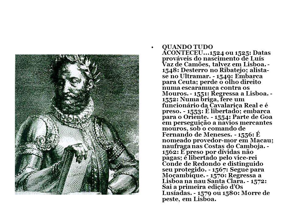 QUANDO TUDO ACONTECEU...1524 ou 1525: Datas prováveis do nascimento de Luís Vaz de Camões, talvez em Lisboa.