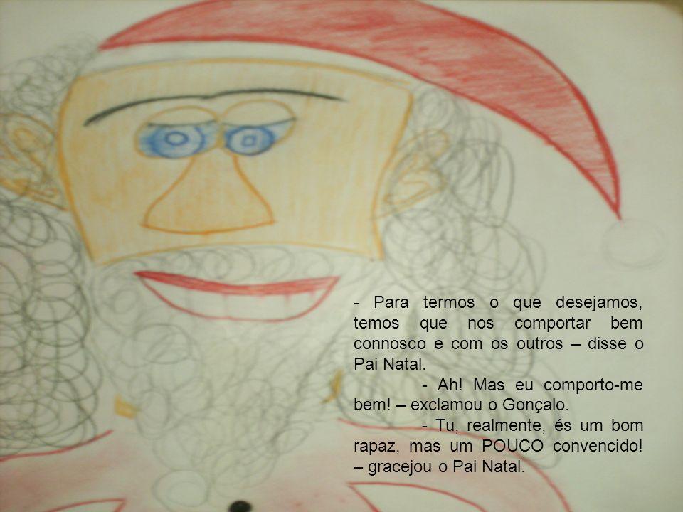- Para termos o que desejamos, temos que nos comportar bem connosco e com os outros – disse o Pai Natal.
