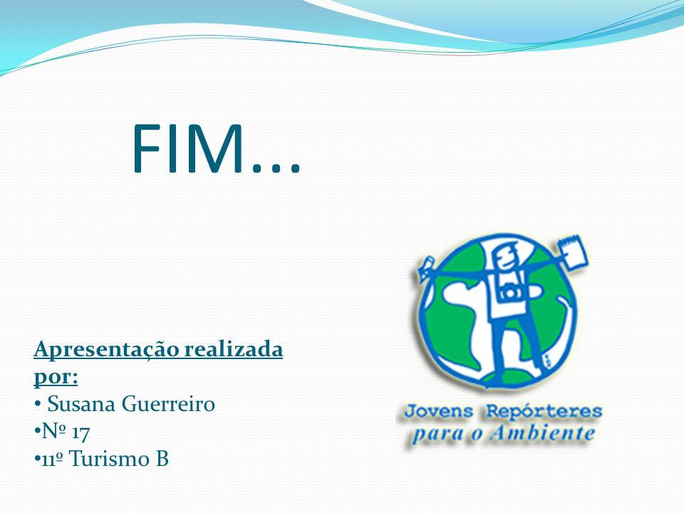 FIM... Apresentação realizada por: Susana Guerreiro Nº 17