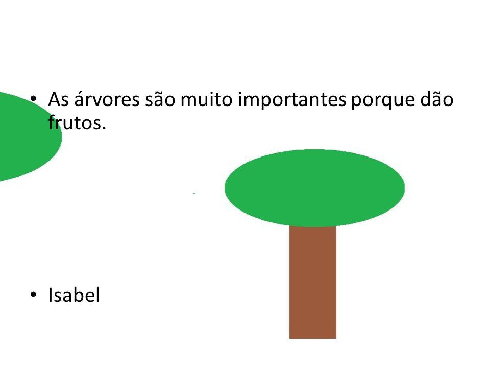 As árvores são muito importantes porque dão frutos.