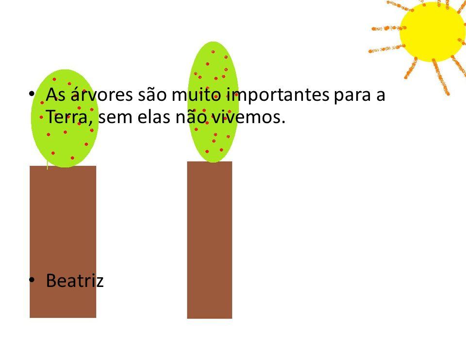 As árvores são muito importantes para a Terra, sem elas não vivemos.