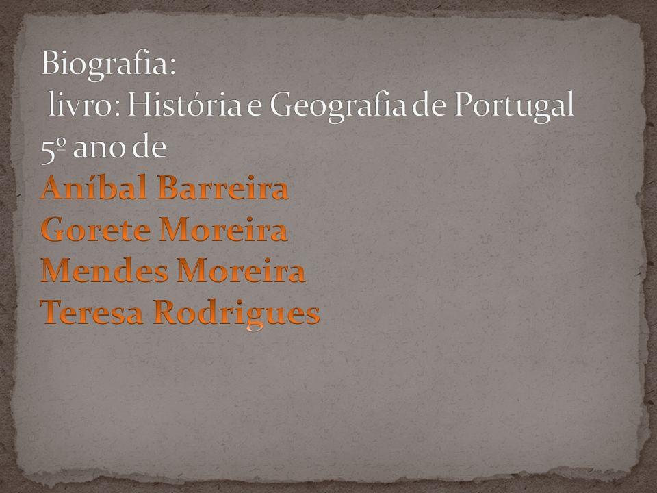 Biografia: livro: História e Geografia de Portugal 5º ano de Aníbal Barreira Gorete Moreira Mendes Moreira Teresa Rodrigues