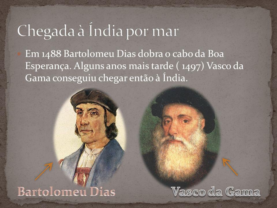 Chegada à Índia por mar Bartolomeu Dias Vasco da Gama