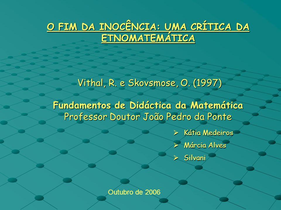 O FIM DA INOCÊNCIA: UMA CRÍTICA DA ETNOMATEMÁTICA Vithal, R