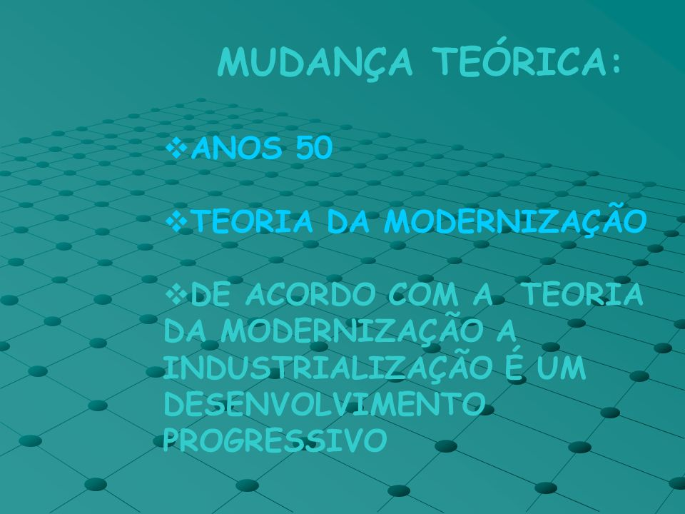 MUDANÇA TEÓRICA: ANOS 50 TEORIA DA MODERNIZAÇÃO