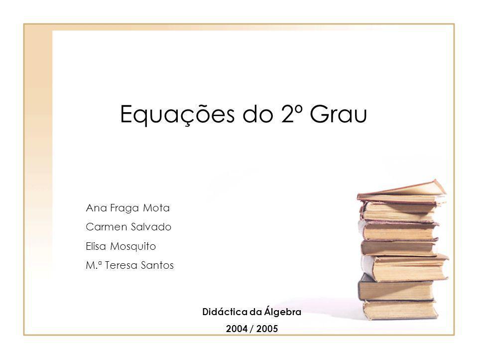Equações do 2º Grau Ana Fraga Mota Carmen Salvado Elisa Mosquito