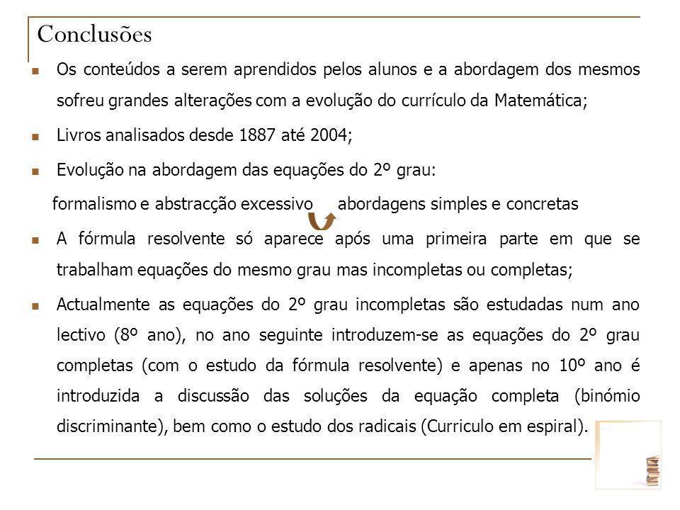 Conclusões Os conteúdos a serem aprendidos pelos alunos e a abordagem dos mesmos sofreu grandes alterações com a evolução do currículo da Matemática;