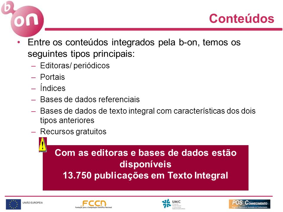 Conteúdos Entre os conteúdos integrados pela b-on, temos os seguintes tipos principais: Editoras/ periódicos.