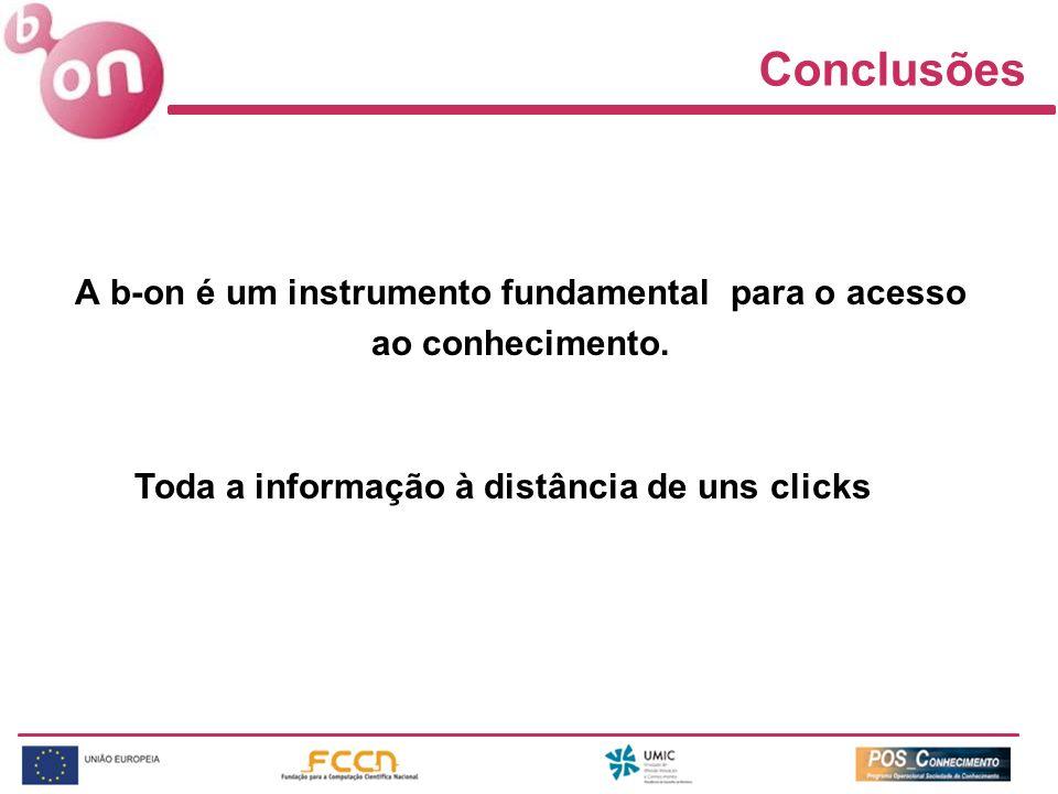 Conclusões A b-on é um instrumento fundamental para o acesso