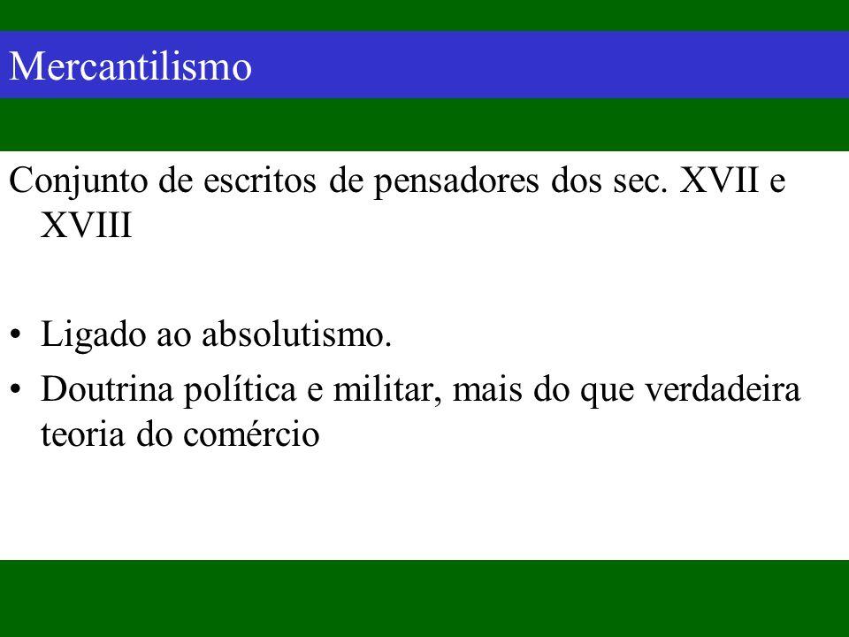 Mercantilismo Conjunto de escritos de pensadores dos sec. XVII e XVIII