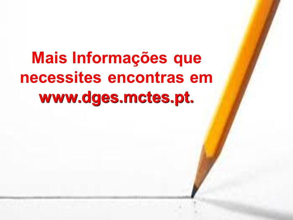Mais Informações que necessites encontras em www.dges.mctes.pt.