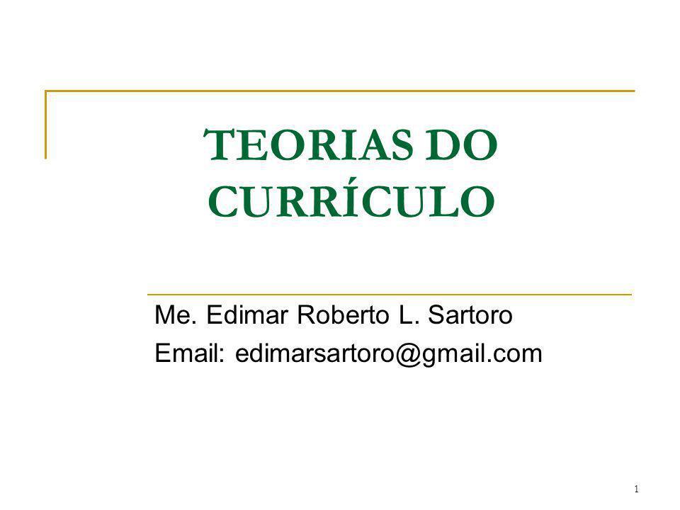 TEORIAS DO CURRÍCULO Me. Edimar Roberto L. Sartoro