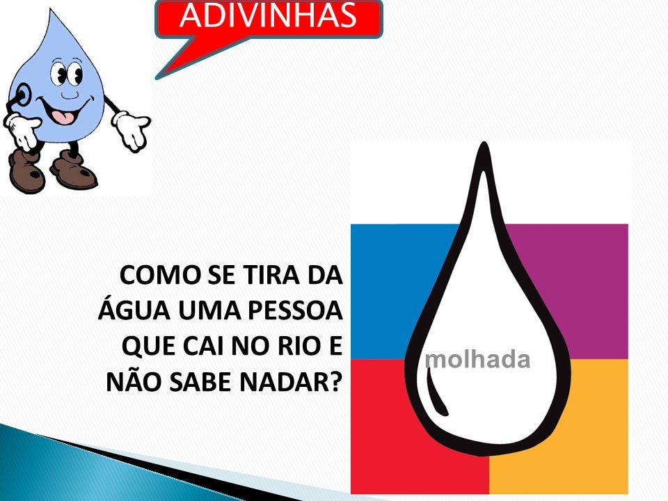 ADIVINHAS COMO SE TIRA DA ÁGUA UMA PESSOA QUE CAI NO RIO E NÃO SABE NADAR molhada