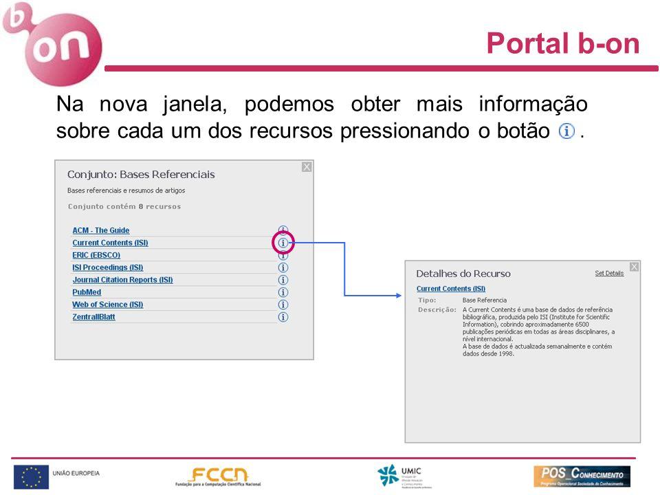 Portal b-on Na nova janela, podemos obter mais informação sobre cada um dos recursos pressionando o botão .