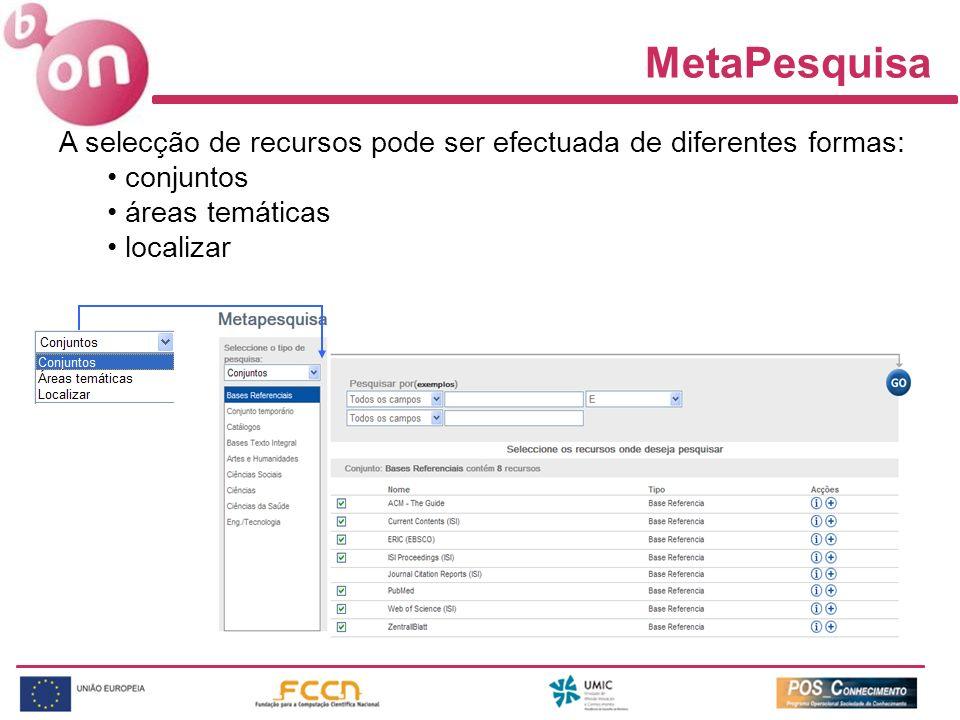 MetaPesquisa A selecção de recursos pode ser efectuada de diferentes formas: conjuntos. áreas temáticas.