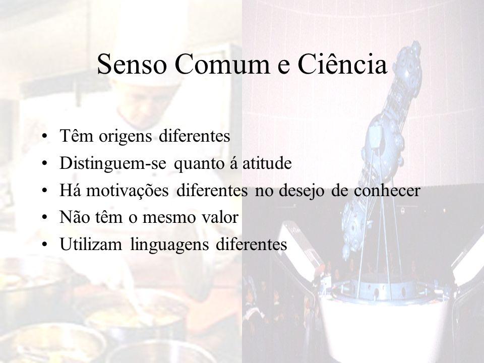 Senso Comum e Ciência Têm origens diferentes