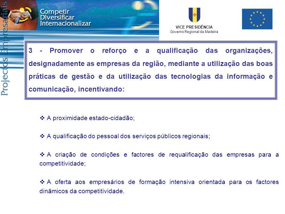 3 - Promover o reforço e a qualificação das organizações, designadamente as empresas da região, mediante a utilização das boas práticas de gestão e da utilização das tecnologias da informação e comunicação, incentivando: