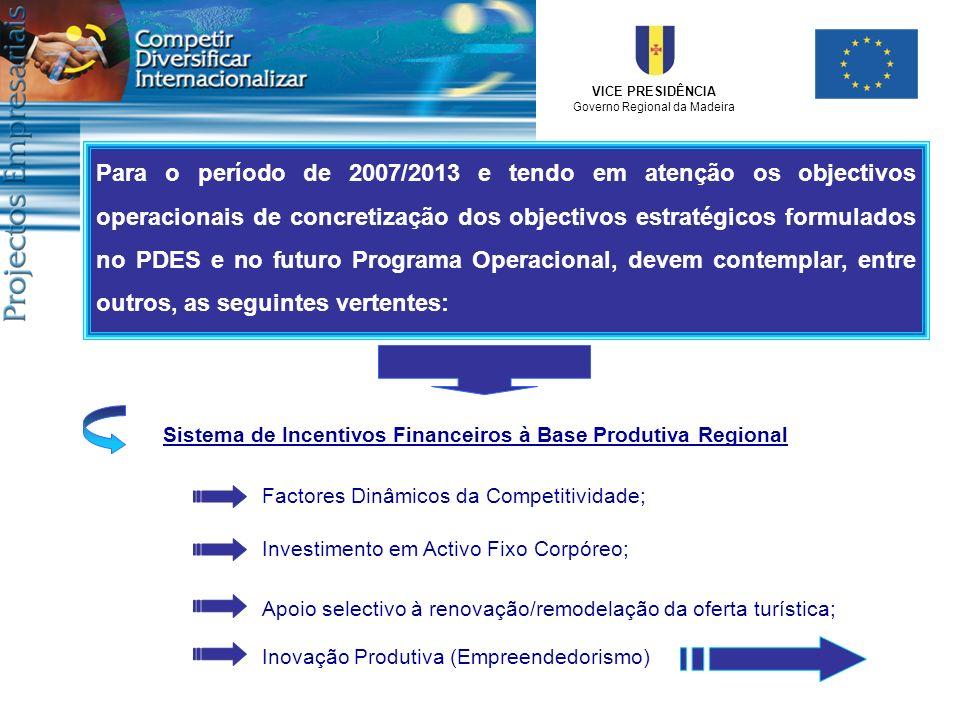 Para o período de 2007/2013 e tendo em atenção os objectivos operacionais de concretização dos objectivos estratégicos formulados no PDES e no futuro Programa Operacional, devem contemplar, entre outros, as seguintes vertentes: