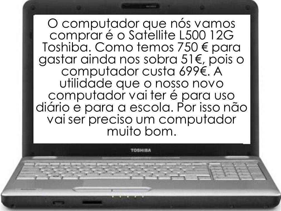 O computador que nós vamos comprar é o Satellite L500 12G Toshiba